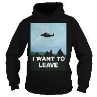 I want to leave ufo poster classic 90s series variation aliens flying saucer object adult #hoodie #classic #series #x-files #xfiles #funny #depressing #cool #humor #style #shirts #sunfrog #dark #aliens #toughts #mind #state #tv #series #movies