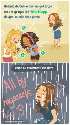 Como eu realmente me sinto quando descubro que os amigos estão em um grupo de whatsapp que eu não faço parte. All by myseeeelf