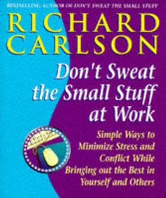 Don't Sweat the Small Stuff at Work..., Good lessons for workaholics!