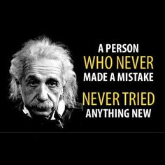 """""""A perdon who never made a mistake never tried anything new."""" #AlbertEinstein"""