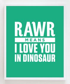 'Rawr' Dinosaur Love Print - for my t-rex Dinosaur Quotes, Baby Boys, Timmy Time, Wall Art Quotes, Quote Wall, I Love You, My Love, Humor, T Rex