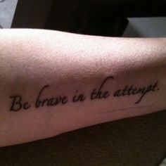 Be brave in the attempt