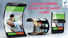 Samsung to begin production of foldable smartphone in Q3 2017, MWC phone...