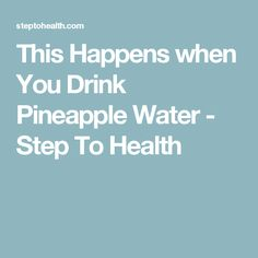 This Happens when You Drink Pineapple Water - Step To Health