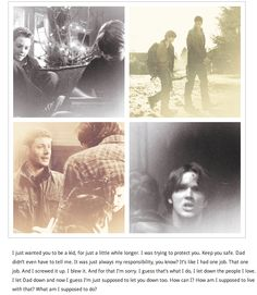 That's my job, watch over my pain-in-the-ass little brother. -Big brother Dean.