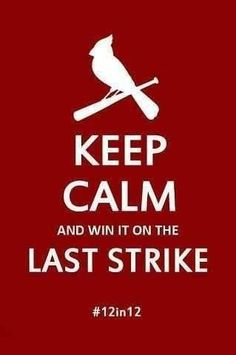 St. Louis Cardinals '12 in '12 is out but winning in the last strike is how we roll! Love them redbirds!!!!