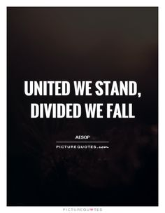 United we stand, divided we fall. Picture Quotes.