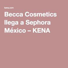 Becca Cosmetics llega a Sephora México – KENA