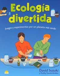 Ecología divertida : juegos y experimentos por un planeta más verde