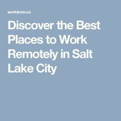 Discover the Best Places to Work Remotely in Salt Lake City