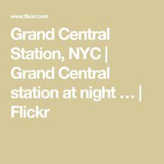 Grand Central Station, NYC | Grand Central station at night … | Flickr