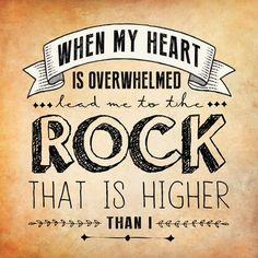 When my heart is overwhelmed lead me to the rock that is higher than I. #cdff #myrock #myheart