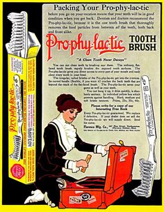 1913 - Packing Your Prophylactic: Before the term became exclusively used for condoms, toothbrushes were often advertised as prophylactics.