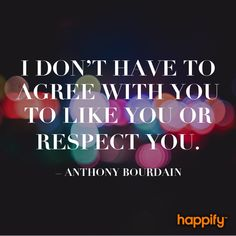 Respect Stems from Empathy - Anthony Bourdain Love Me Quotes, Book Quotes, Life Quotes, Funny Quotes, Respect Quotes, Serious Quotes, Agree With You, Sad Day, School Quotes