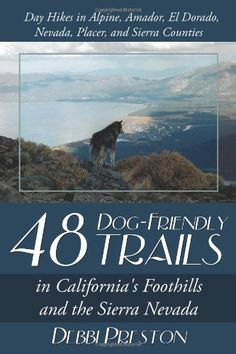 $14.99-$14.99 Baby 48 Dog-Friendly Trails: in California's Foothills and the Sierra Nevada - A Guide to Day Hikes from Sacramento, California into the Foothills and the Sierra Nevada Hiking is great exercise, a fun family experience, and a way to explore new places. With the hikes in this book, you visit places when wildflowers are at their peak, waterfalls at their fullest, and crowds at a mini ...