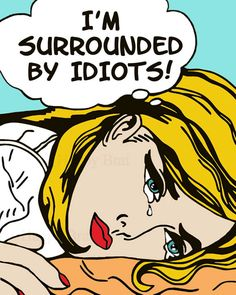 "Pop Art ""I'm Surrounded By Idiots"" Print -Modern Art Prints 8 x 10. $14.00, via Etsy."