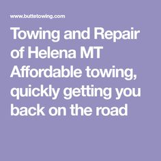 Towing and Repair of Helena MT  Affordable towing, quickly getting you back on the road