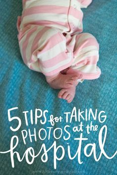 5 tips for taking your own pictures at the hospital when baby comes