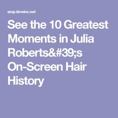 See the 10 Greatest Moments in Julia Roberts's On-Screen Hair History