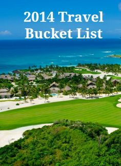 Travel destinations on our 2014 travel bucket list