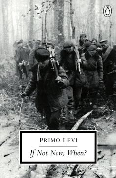 If Not Now, When? Primo Levi. Gripping read, 5 stars.