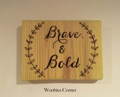 Brave and Bold sign, positive wood sign, wood burned inspirational decor, positive affirmation sign