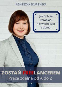 E-book Zostań freelancerem - Agnieszka Skupieńska Home Hacks, Workout Videos, Earn Money, Blond, Finance, Presentation, Good Things, Marketing, Humor