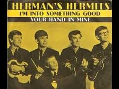 I'm Into Something Good [Published 1964 as debut single from Herman's Hermits (I'm Into Something Good/Your Hand In Mine). Musicians: Peter Noone (vocal), Keith Hopwood (guitar)] `j