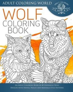 Wolf Coloring Book An Adult Of 40 Zentangle Designs With Henna