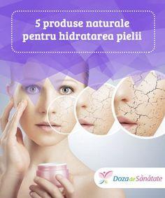 5 produse naturale pentru hidratarea pielii.  Îți simți pielea aspră și uscată? Vrei să îi oferi un plus de hidratare? Încearcă aceste produse naturale și vei vedea că nu ai nevoie de mulți bani pentru a-ți menține tenul frumos și radiant.