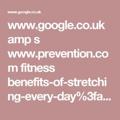 www.google.co.uk amp s www.prevention.com fitness benefits-of-stretching-every-day%3famp