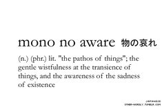 wistful awareness of the transience and sadness of existence ... pronounced  | mO-nO nO a-wa-rA Japanese script | 物の哀れ