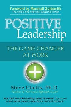 Positive Leadership: The Game Changer at Work by Steve Gladis, http://www.amazon.com/dp/0989131408/ref=cm_sw_r_pi_dp_VM.4rb0D9YRGT