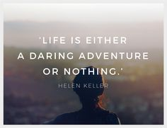 """Inspirational Quote of the Week: """"Life is Either a Daring Adventure or Nothing"""" by Helen Keller Weekly Inspirational Quotes, Inspiring Quotes, Monday Inspiration, Quote Of The Week, Adventure, Travel, Life, Life Inspirational Quotes, Viajes"""