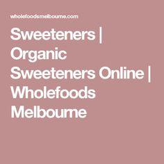 Sweeteners | Organic Sweeteners Online | Wholefoods Melbourne