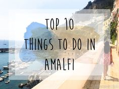 My list of the top 10 things to do in Amalfi: discovering quiet places to relax, picture-perfect places to eat, and challenging but rewarding walks.