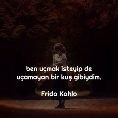 Ben, uçmak isteyip de uçamayan bir kuş gibiydim. - Frida Kahlo #sözler… Frida Quotes, Wise Quotes, Meaningful Words, Quote Of The Day, Cool Words, Quotations, Poems, Writing, Sayings