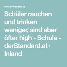 Schüler rauchen und trinken weniger, sind aber öfter high - Schule - derStandard.at › Inland High, Austria, Bullying, School Children, Smoking, Drinking