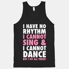 No Rhythm, Can't Sing, Can't Dance #girlcode #funnyquote #party