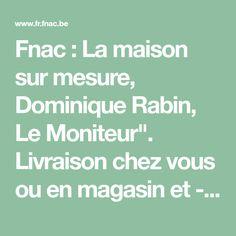 """Fnac : La maison sur mesure, Dominique Rabin, Le Moniteur"""". Livraison chez vous ou en magasin et - 5% sur tous les livres. Achetez neuf ou d'occasion."""