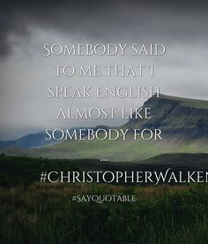 Quotes about Somebody said to me that I speak English almost like somebody for ... #ChristopherWalken   with images background, share as cover photos, profile pictures on WhatsApp, Facebook and Instagram or HD wallpaper - Best quotes