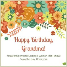 Happy Birthday, grandma! You are the sweetest, kindest person I know. Enjoy this day, I love you!