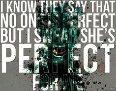 I swear he's perfect for me. (Memphis May Fire)
