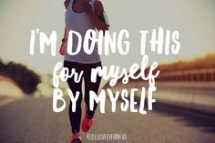 I'm doing this for myself, by myself. :)