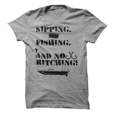 Sipping Fishing and No Bitching T Shirt, Hoodie, Sweatshirts - shirt design #teeshirt #T-Shirts