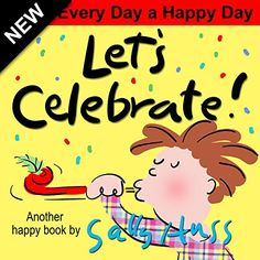 "Let's Celebrate! Another happy children's book By Sally Huss. We all like days to celebrate. But, why do we like them so much? Is it only the cake, the ice cream, or the presents? Or, is it a day to honor and celebrate something, a day to have fun, to be especially happy, and to share wishes like ""Happy Birthday,"" ""Happy Easter,"" ""Happy Holidays,"" ""Happy St. Patrick's Day?"" If so, why not have a ""Happy"" day every day?"