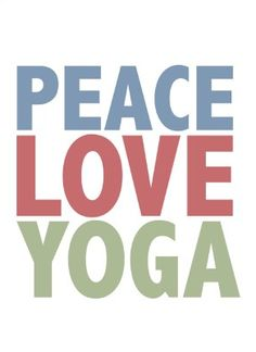 I would reverse the sequence...yoga, peace, love---that's how it worked for me.