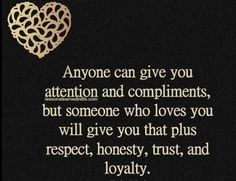 can give you attention and compliments, but someone who loves you will give you that plus respect, honesty, trust, and loyalty. ~Charles Orlando Lessons Learned In Life Great Quotes, Quotes To Live By, Me Quotes, Inspirational Quotes, Moment Quotes, Humour Quotes, Breakup Quotes, The Words, Just For You