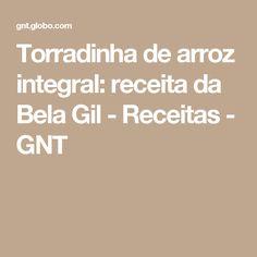 Torradinha de arroz integral: receita da Bela Gil - Receitas - GNT