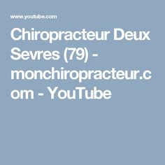 Chiropracteur Deux Sevres (79)  - monchiropracteur.com - YouTube